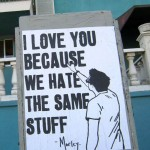 Street Art by Morley - I love you because we hate the same stuff