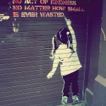Street Art - No act of kindness, no matter how small, is ever wasted